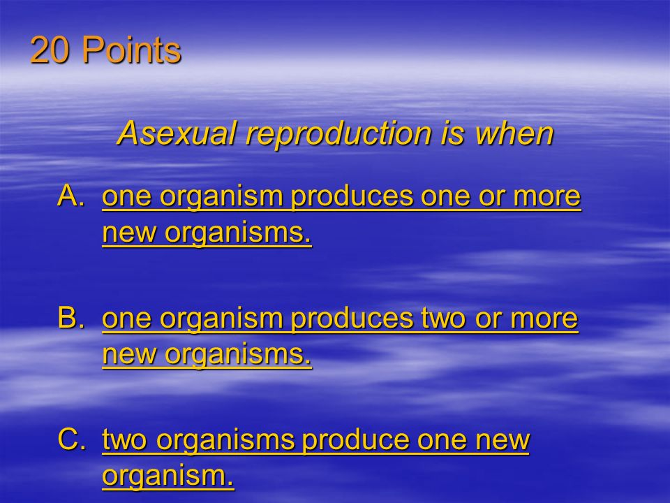 Asexual reproduction is when