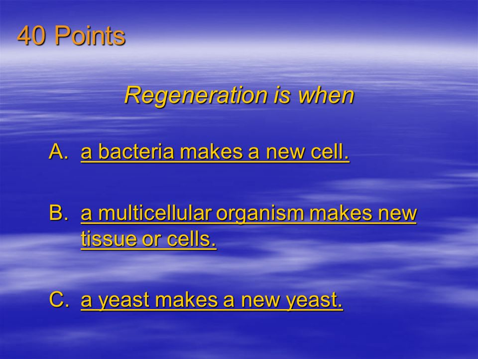 40 Points Regeneration is when a bacteria makes a new cell.