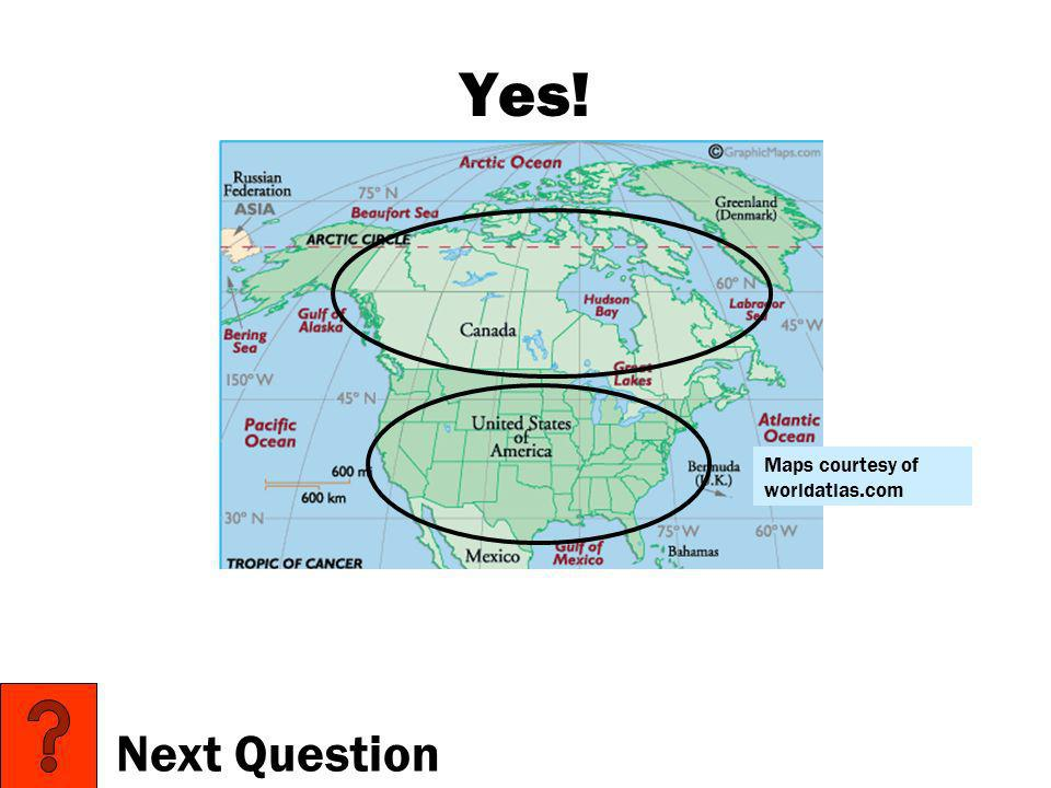Yes! Maps courtesy of worldatlas.com Next Question