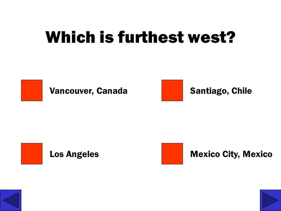 Which is furthest west Vancouver, Canada Santiago, Chile Los Angeles