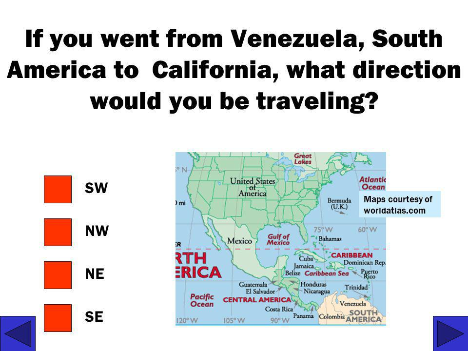 If you went from Venezuela, South America to California, what direction would you be traveling