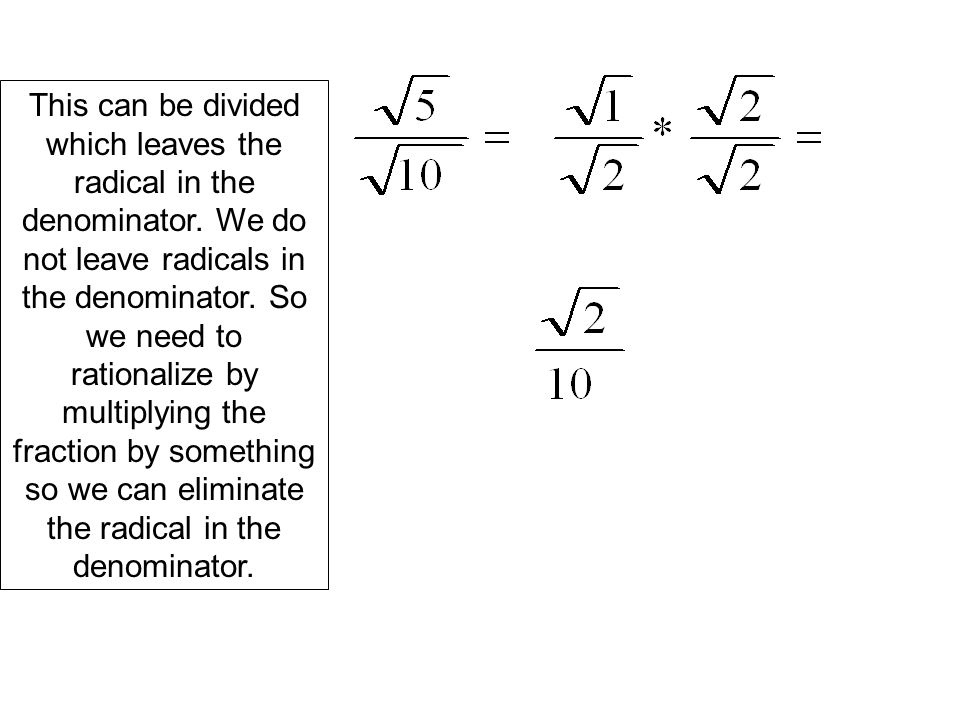 This can be divided which leaves the radical in the denominator