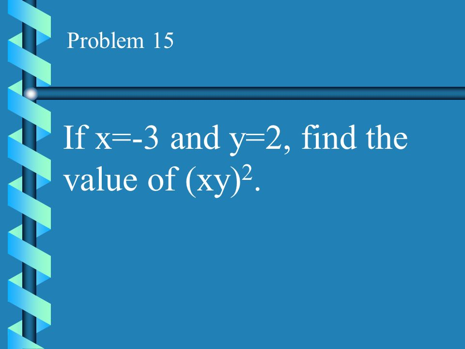If x=-3 and y=2, find the value of (xy)2.