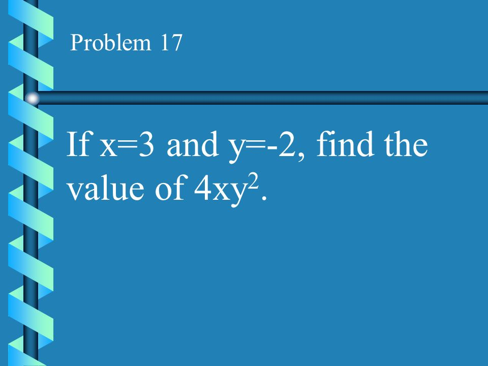 If x=3 and y=-2, find the value of 4xy2.