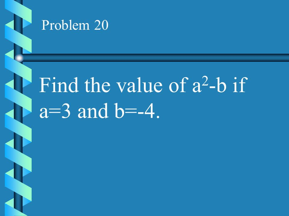 Find the value of a2-b if a=3 and b=-4.