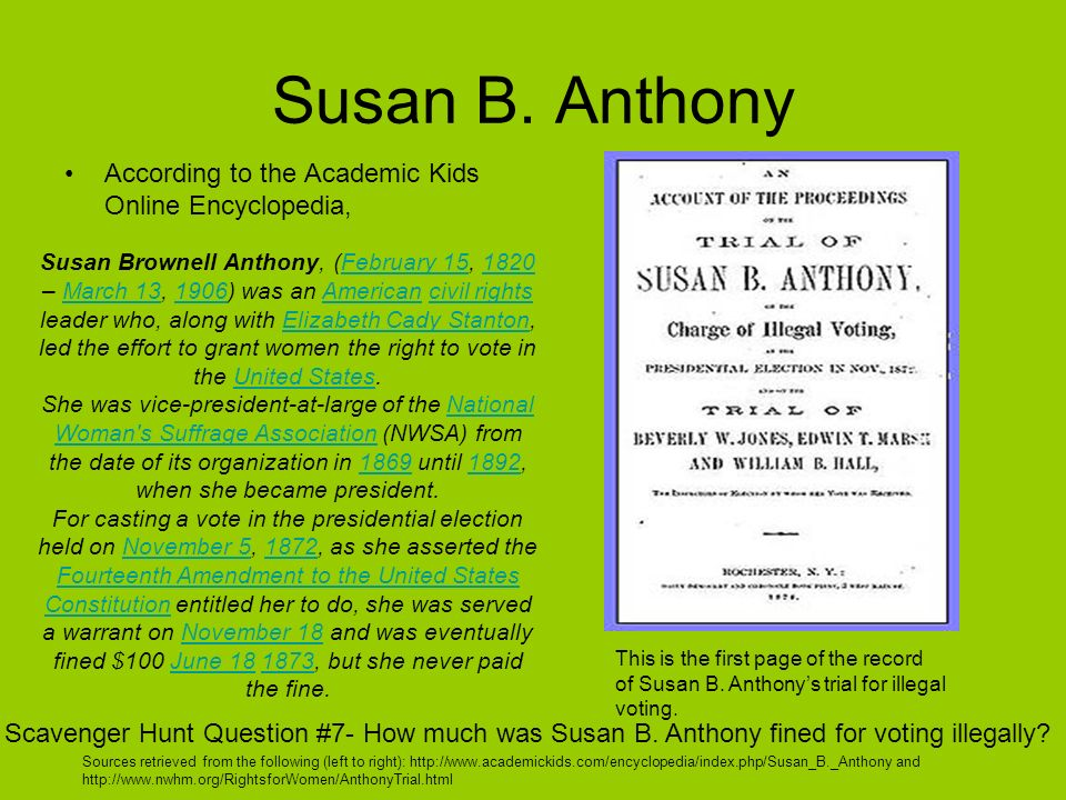 Susan B. Anthony According to the Academic Kids Online Encyclopedia,
