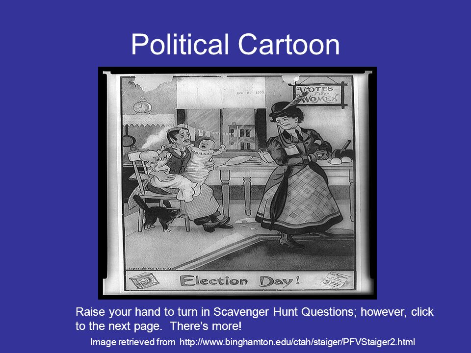 Political Cartoon Raise your hand to turn in Scavenger Hunt Questions; however, click. to the next page. There's more!