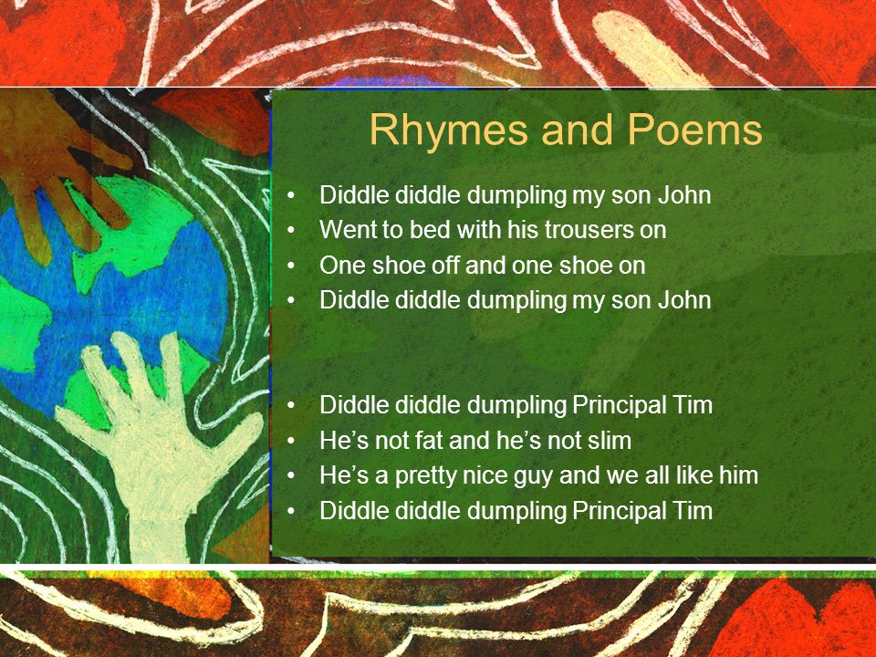 Rhymes and Poems Diddle diddle dumpling my son John
