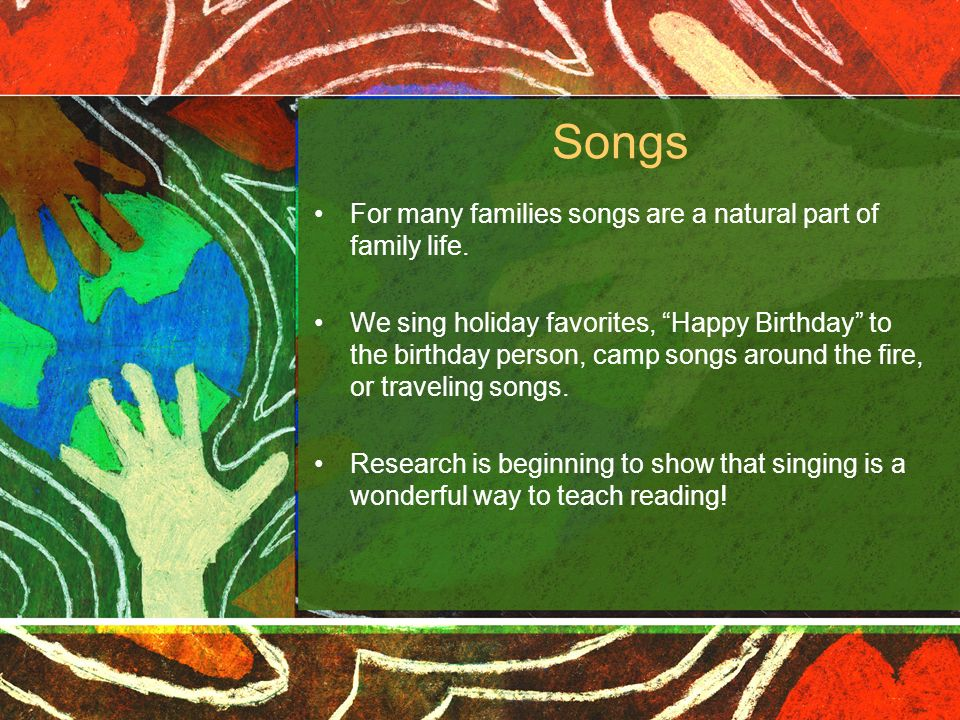 Songs For many families songs are a natural part of family life.