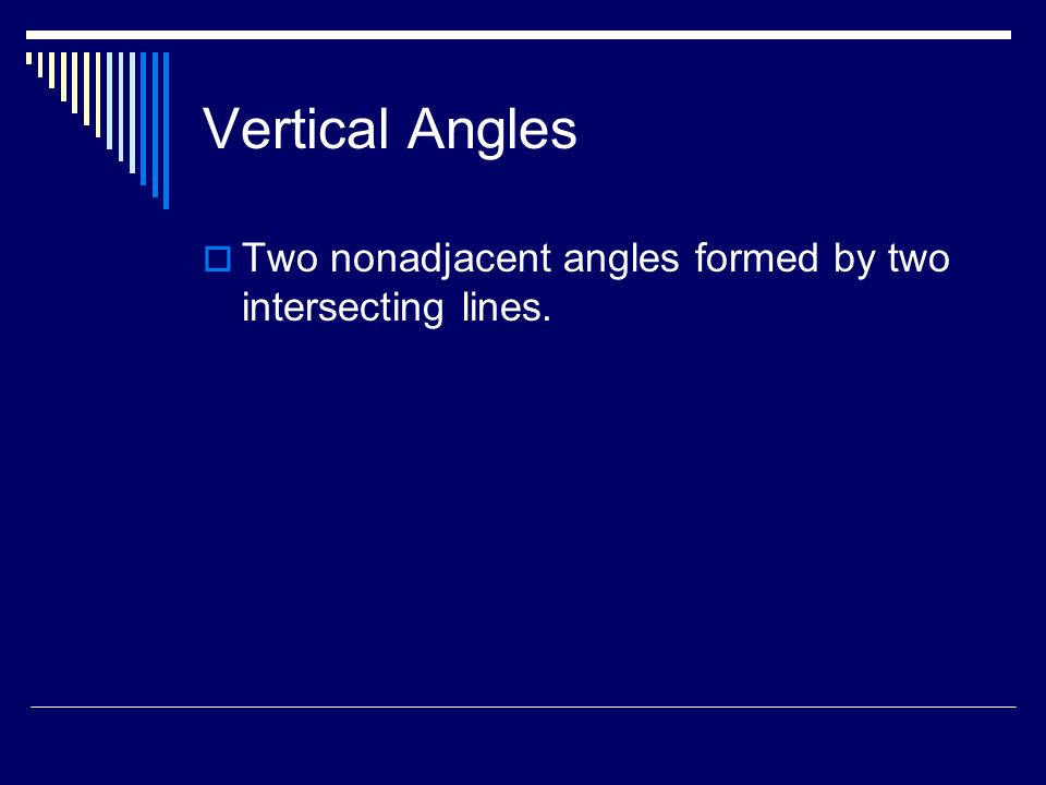 Vertical Angles Two nonadjacent angles formed by two intersecting lines.