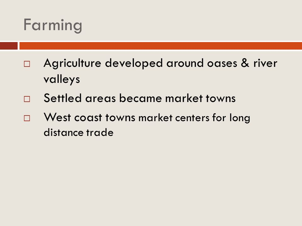 Farming Agriculture developed around oases & river valleys
