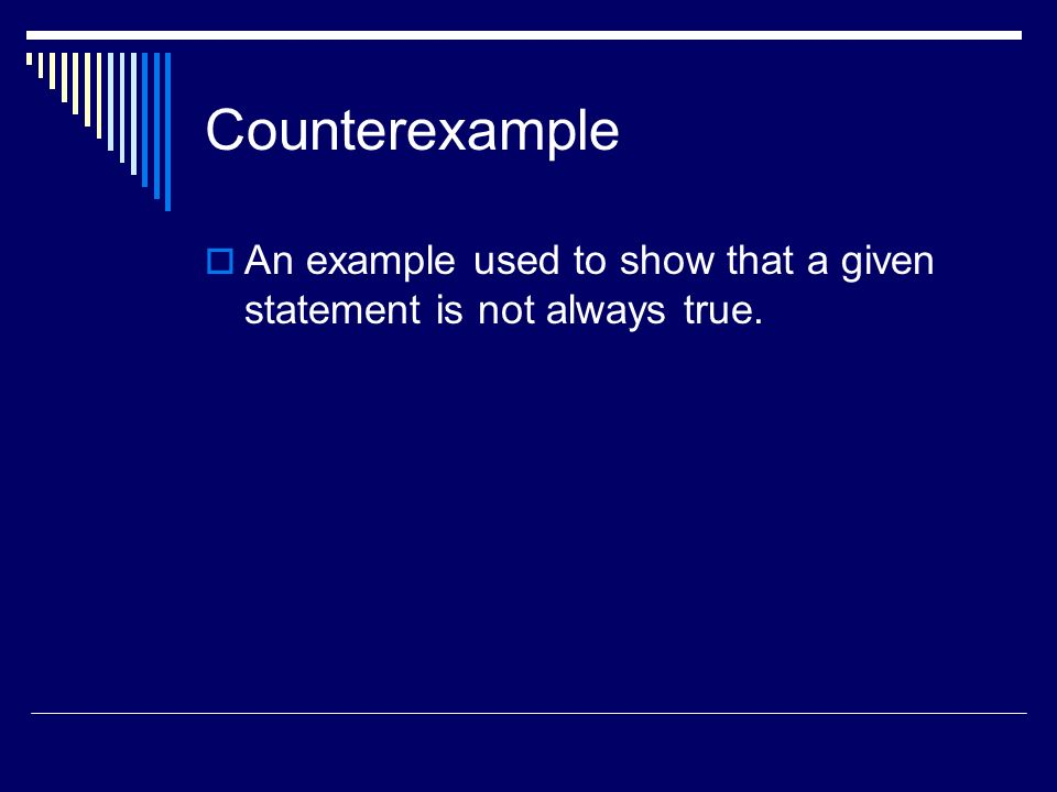 Counterexample An example used to show that a given statement is not always true.