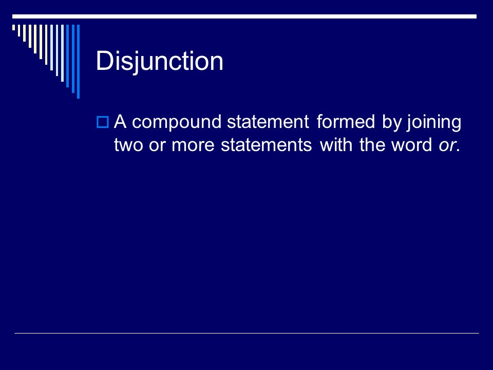 Disjunction A compound statement formed by joining two or more statements with the word or.