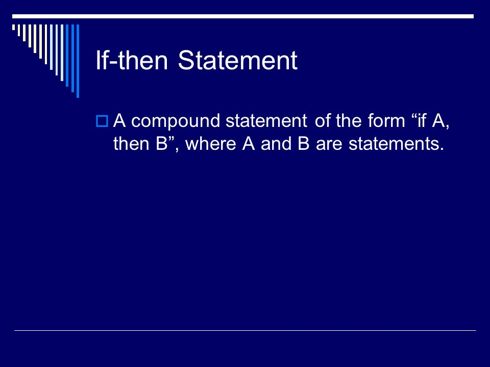 If-then Statement A compound statement of the form if A, then B , where A and B are statements.