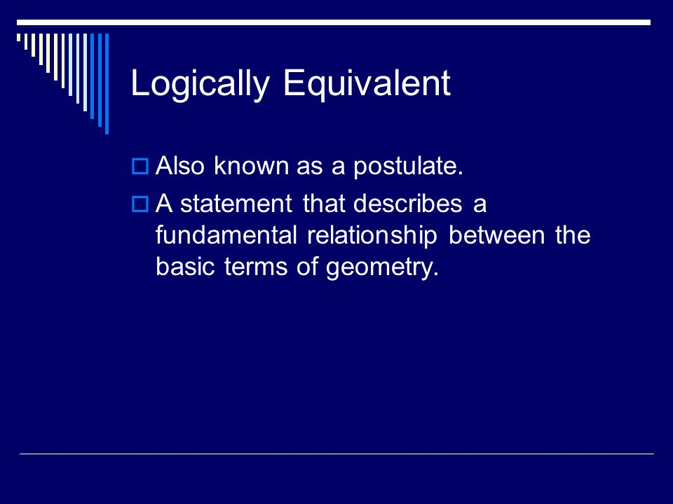 Logically Equivalent Also known as a postulate.