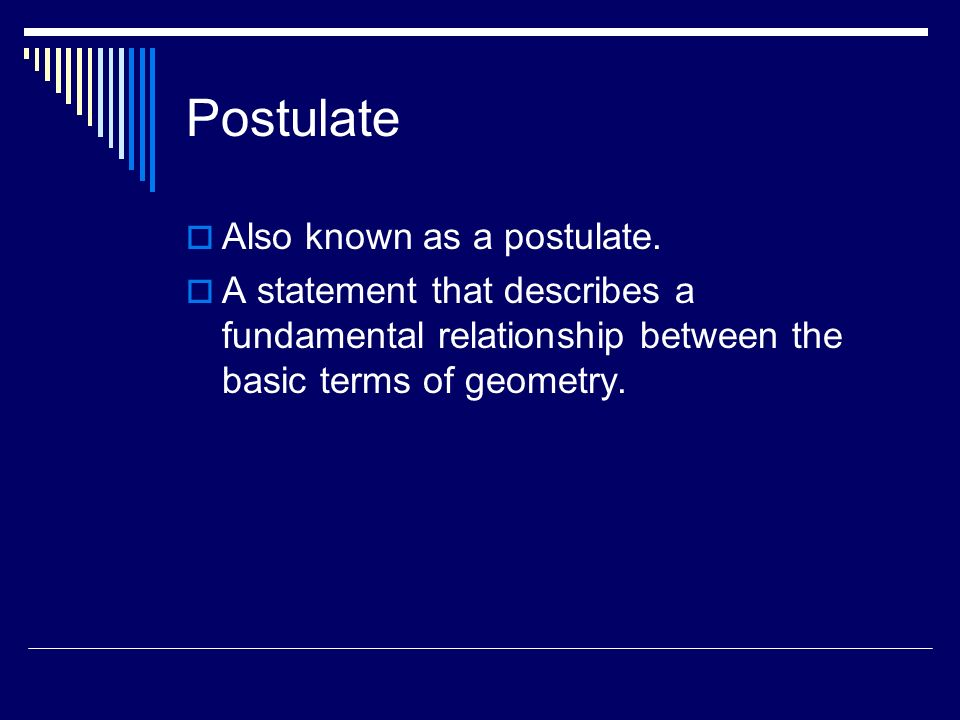Postulate Also known as a postulate.