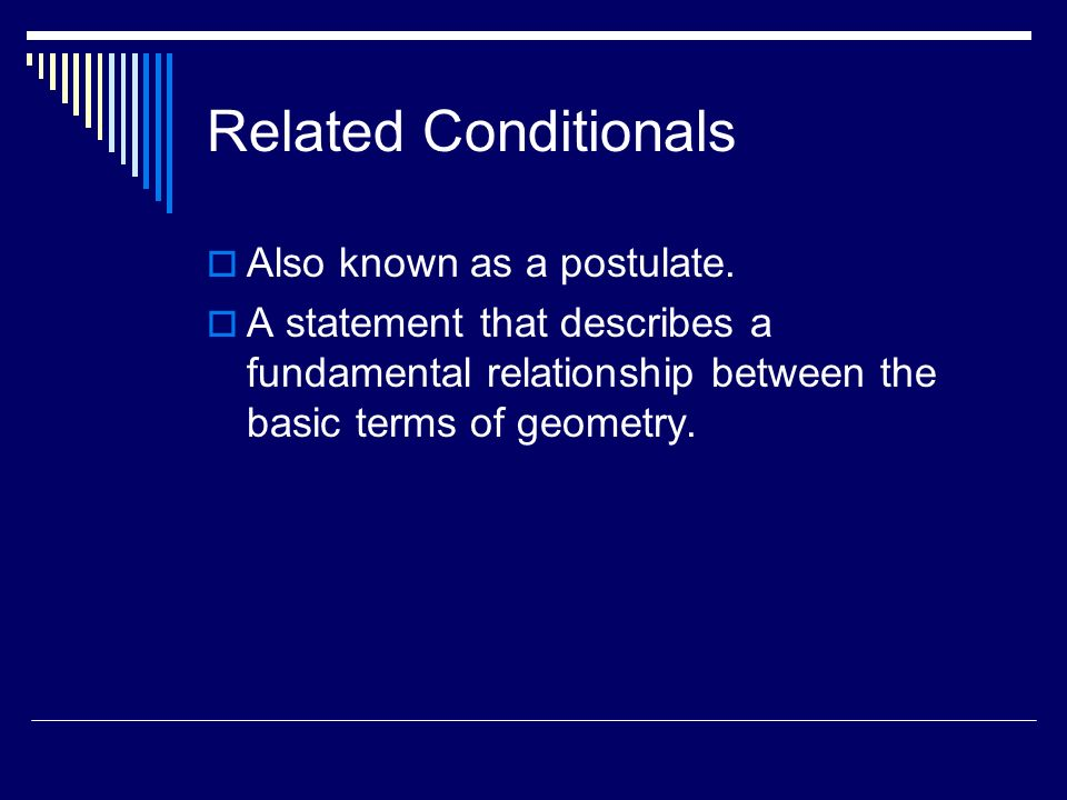 Related Conditionals Also known as a postulate.