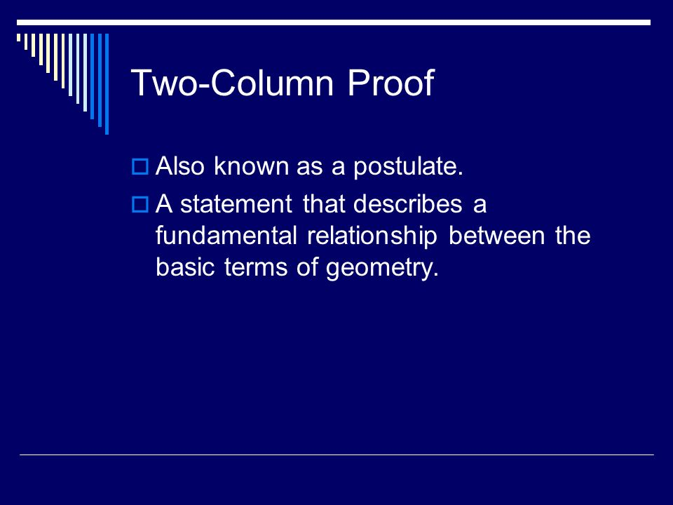 Two-Column Proof Also known as a postulate.