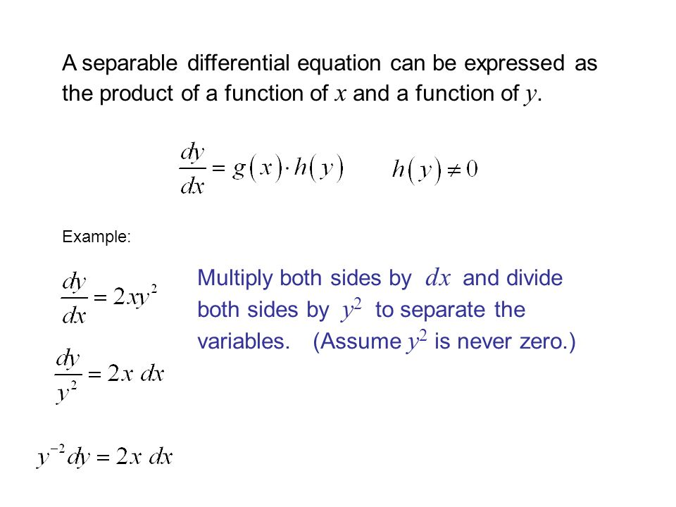 A separable differential equation can be expressed as the product of a function of x and a function of y.
