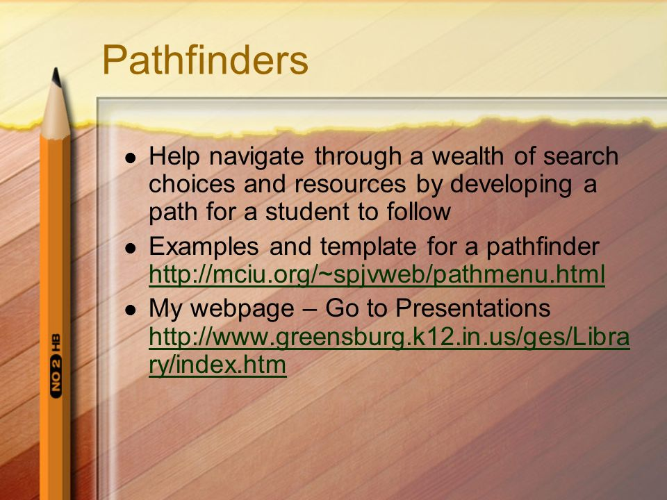 Pathfinders Help navigate through a wealth of search choices and resources by developing a path for a student to follow.
