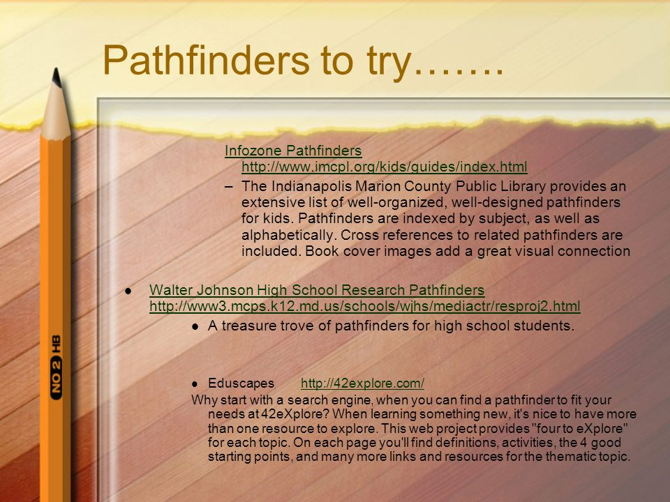 Pathfinders to try……. Infozone Pathfinders http://www.imcpl.org/kids/guides/index.html.