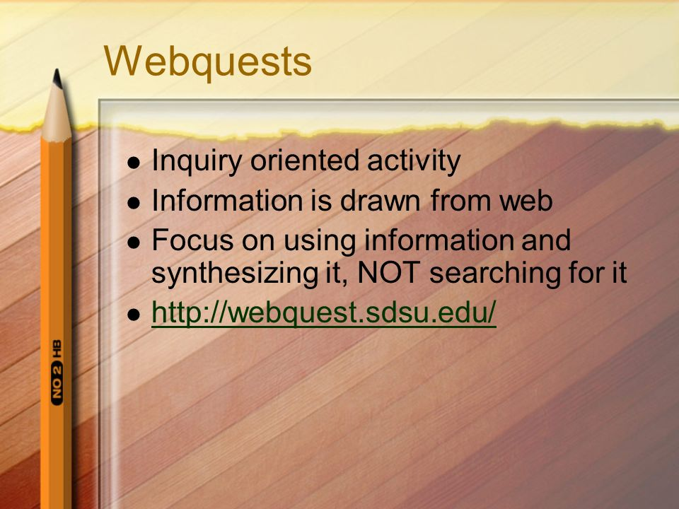 Webquests Inquiry oriented activity Information is drawn from web
