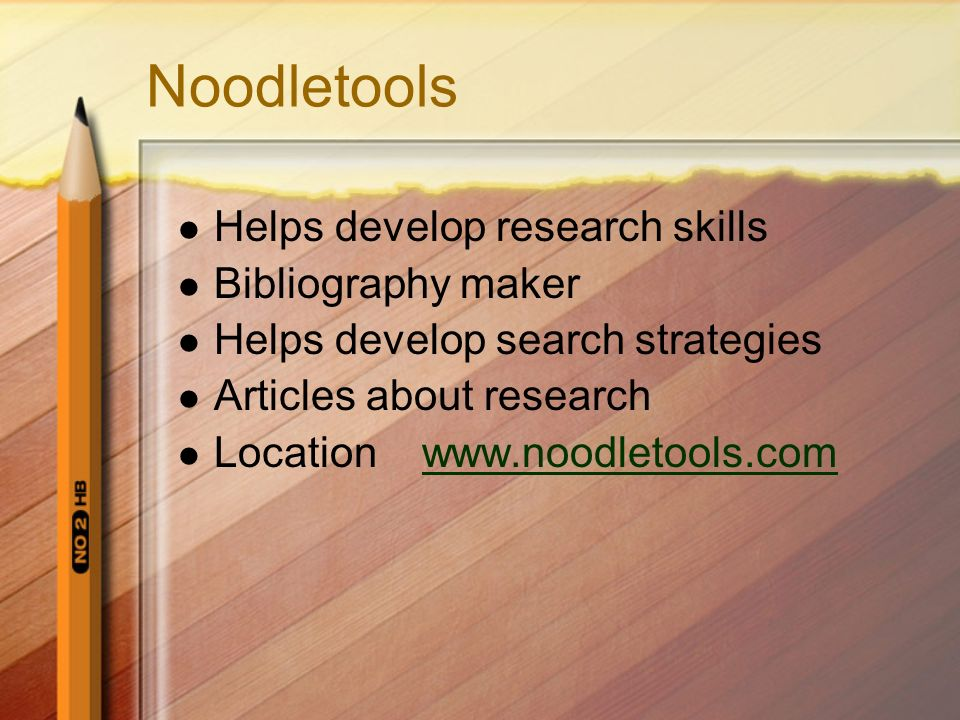 Noodletools Helps develop research skills Bibliography maker