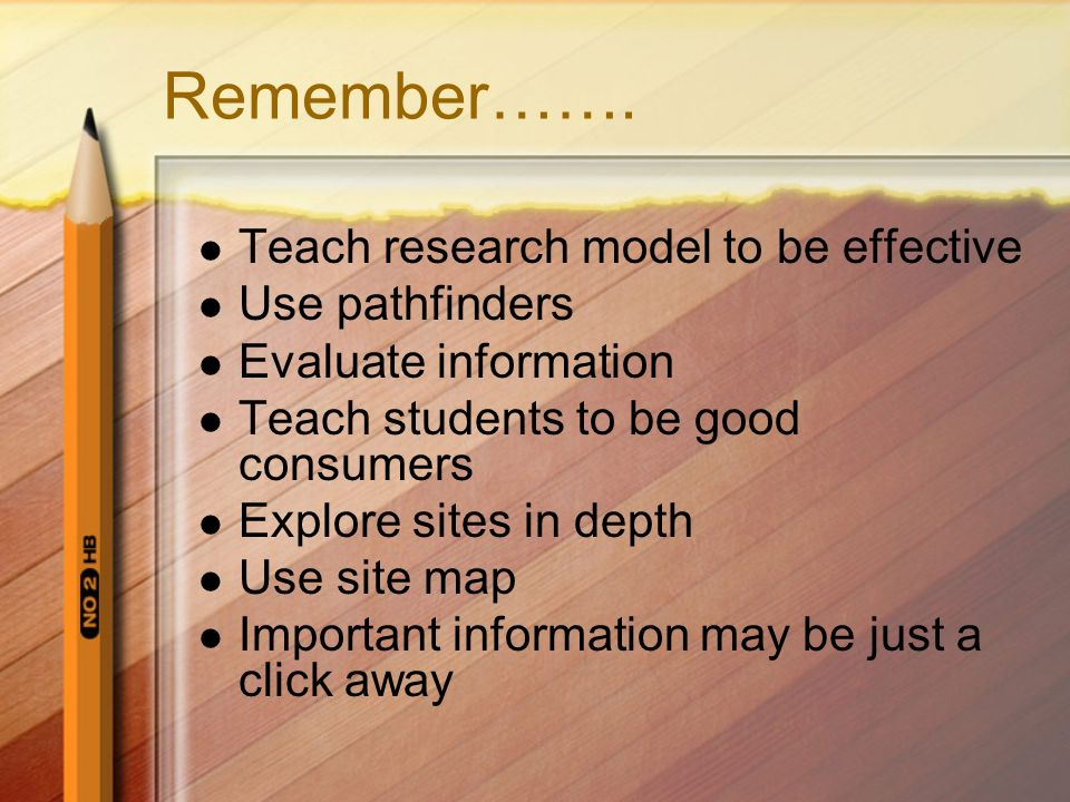 Remember……. Teach research model to be effective Use pathfinders