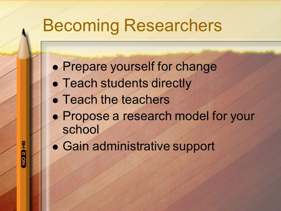 Becoming Researchers Prepare yourself for change