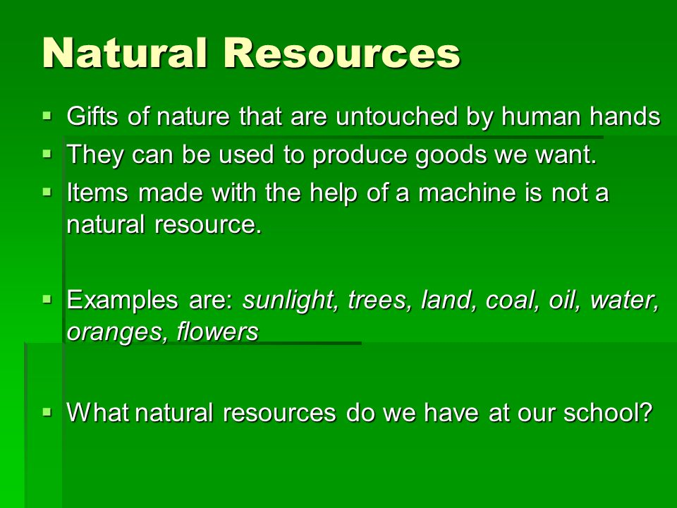 Natural Resources Gifts of nature that are untouched by human hands