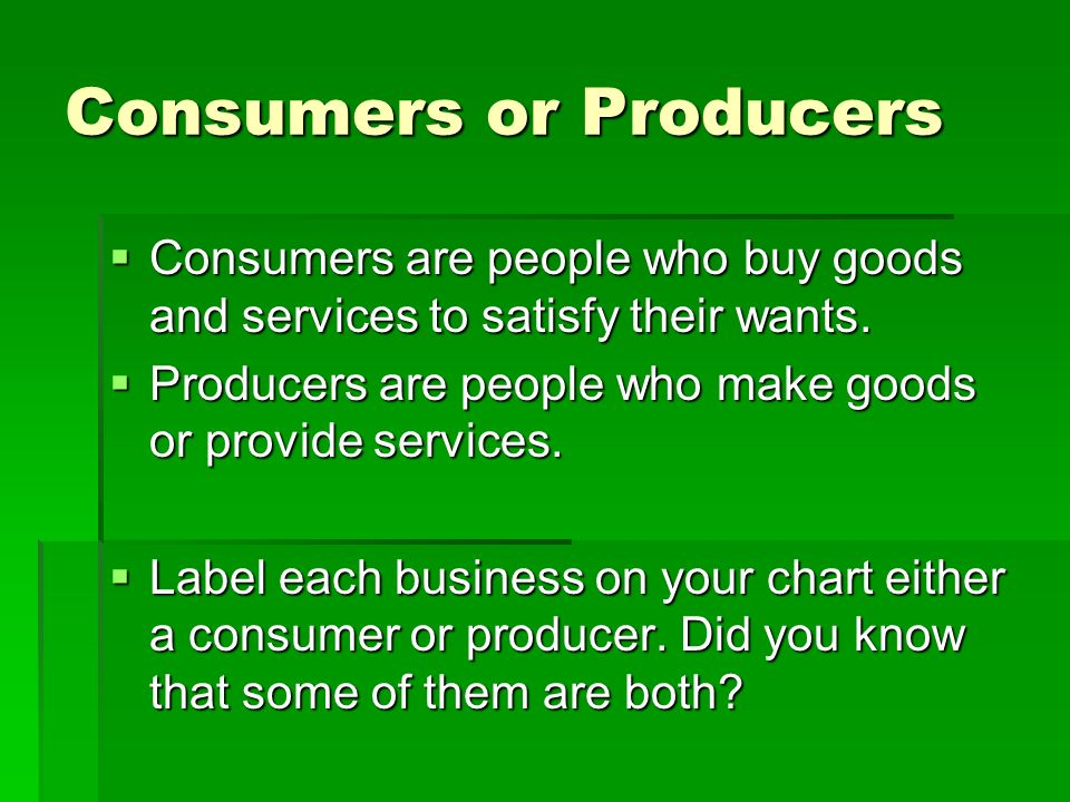 Consumers or Producers