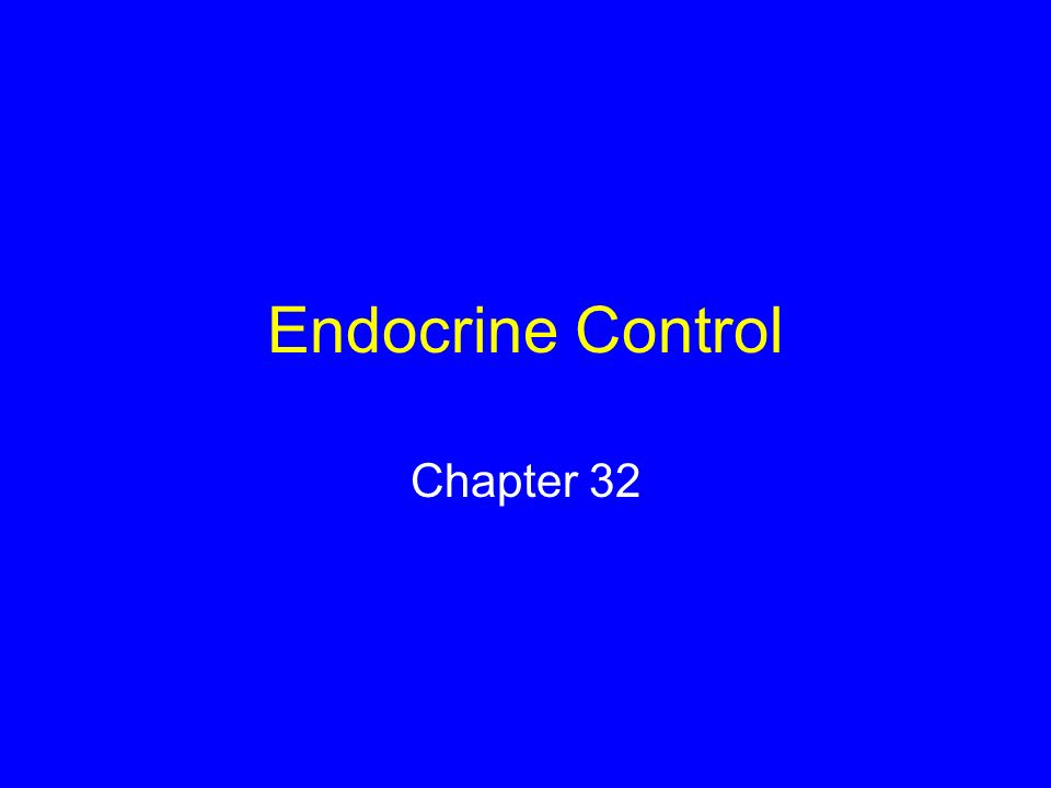 Endocrine Control Chapter 32