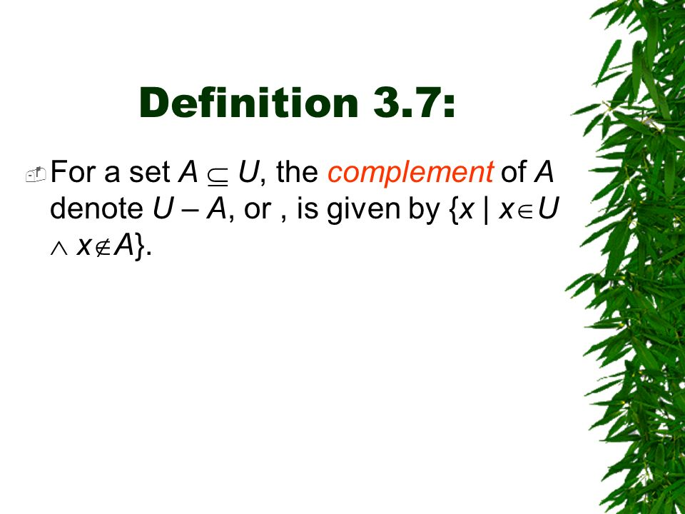 Definition 3.7: For a set A  U, the complement of A denote U – A, or , is given by {x | xU  xA}.
