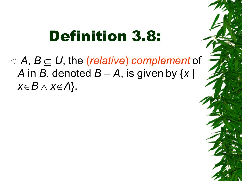 Definition 3.8: A, B  U, the (relative) complement of A in B, denoted B – A, is given by {x | xB  xA}.