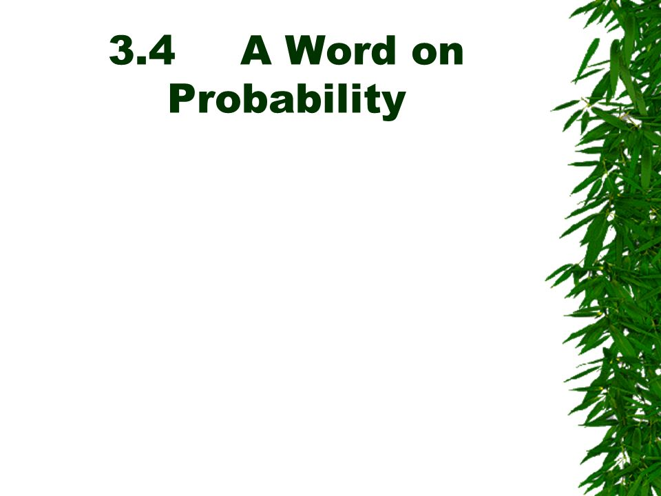 3.4 A Word on Probability