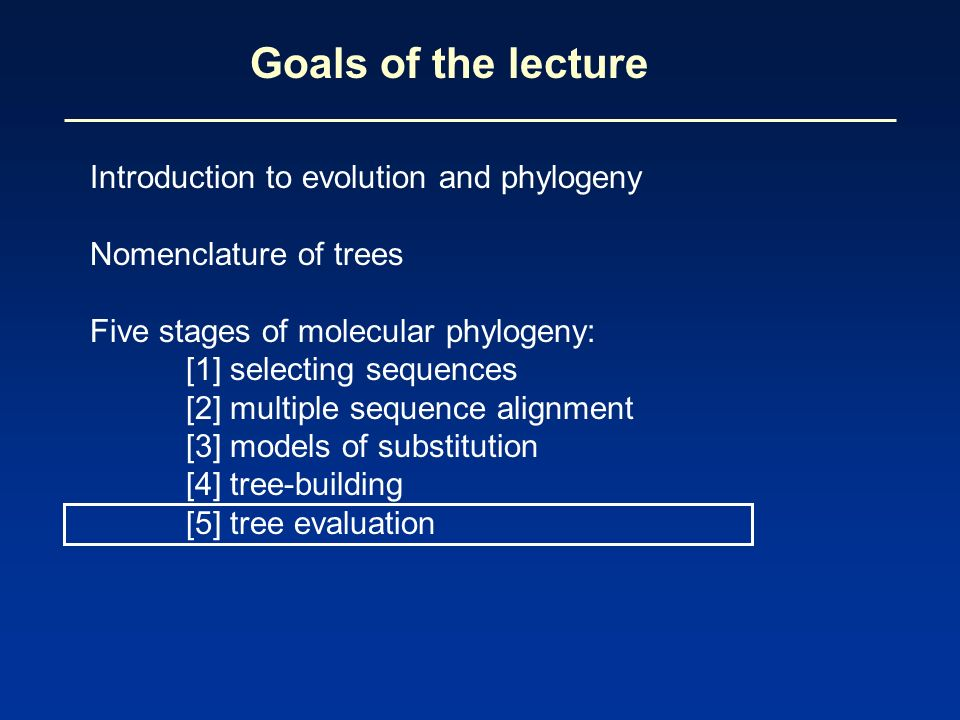 Goals of the lecture Introduction to evolution and phylogeny
