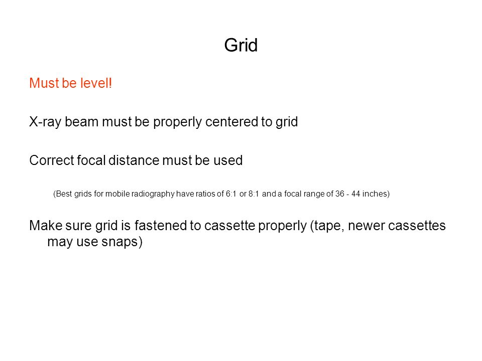 Grid Must be level! X-ray beam must be properly centered to grid