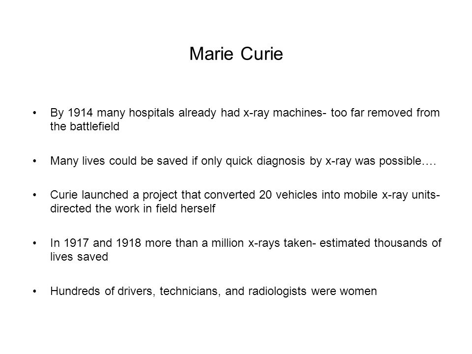 Marie Curie By 1914 many hospitals already had x-ray machines- too far removed from the battlefield.