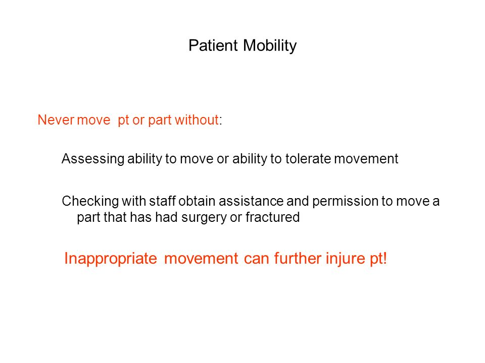 Inappropriate movement can further injure pt!