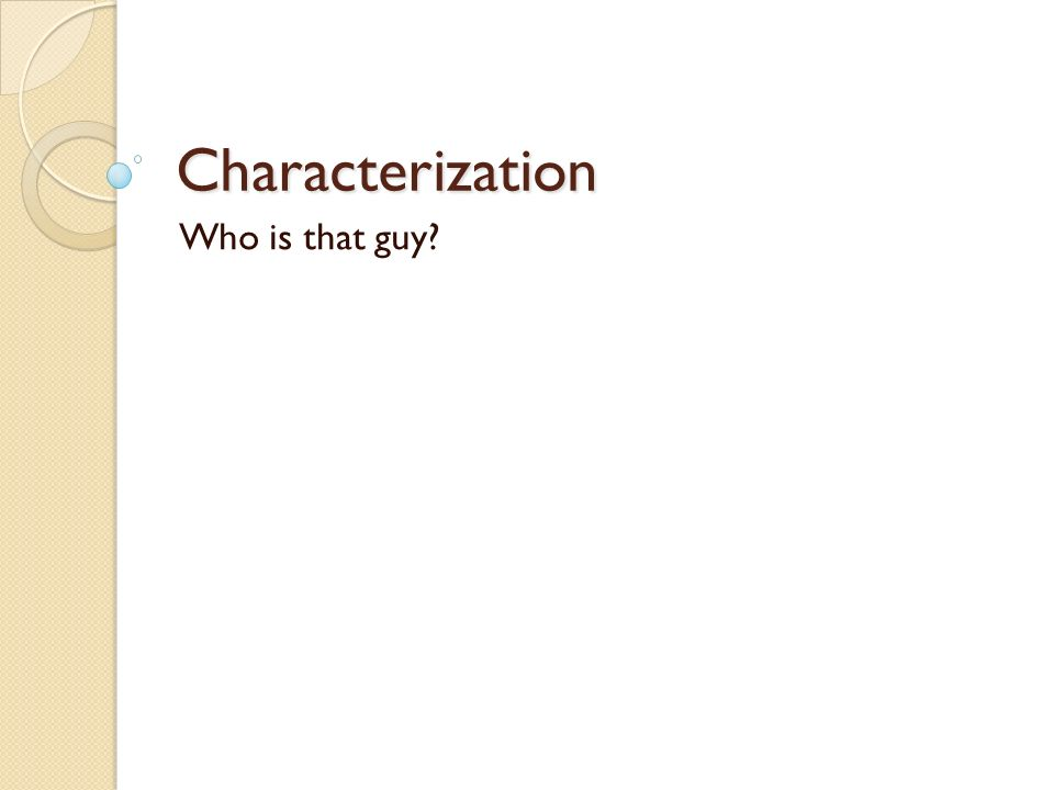 Characterization Who is that guy