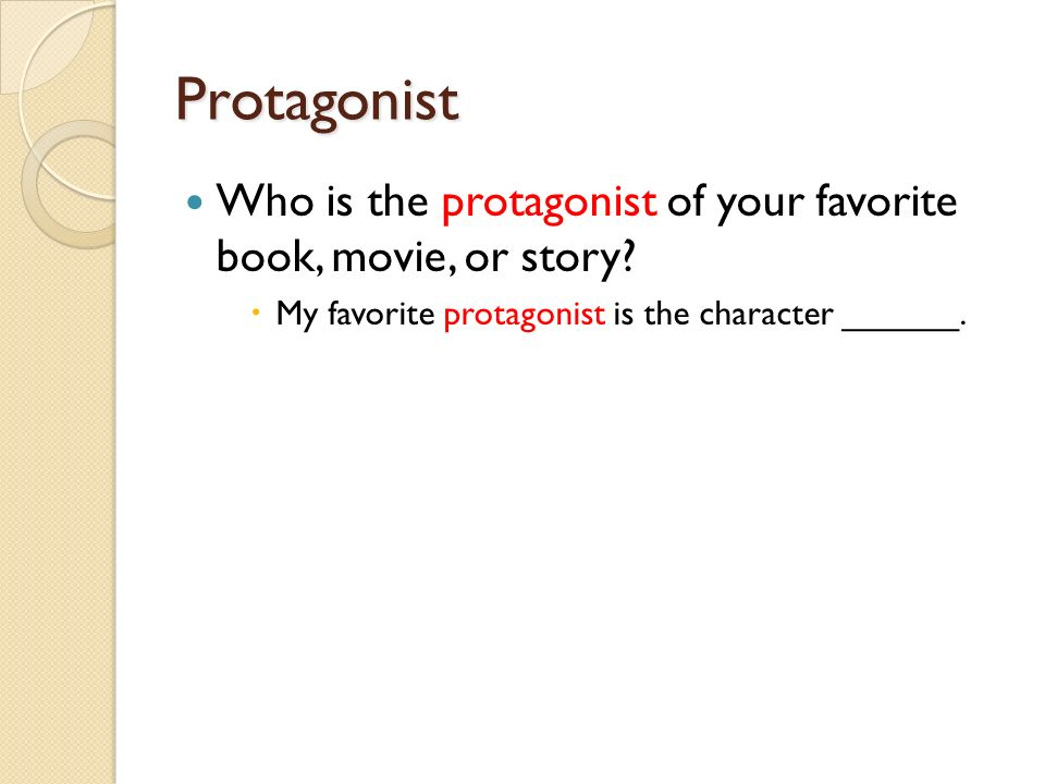 Protagonist Who is the protagonist of your favorite book, movie, or story.