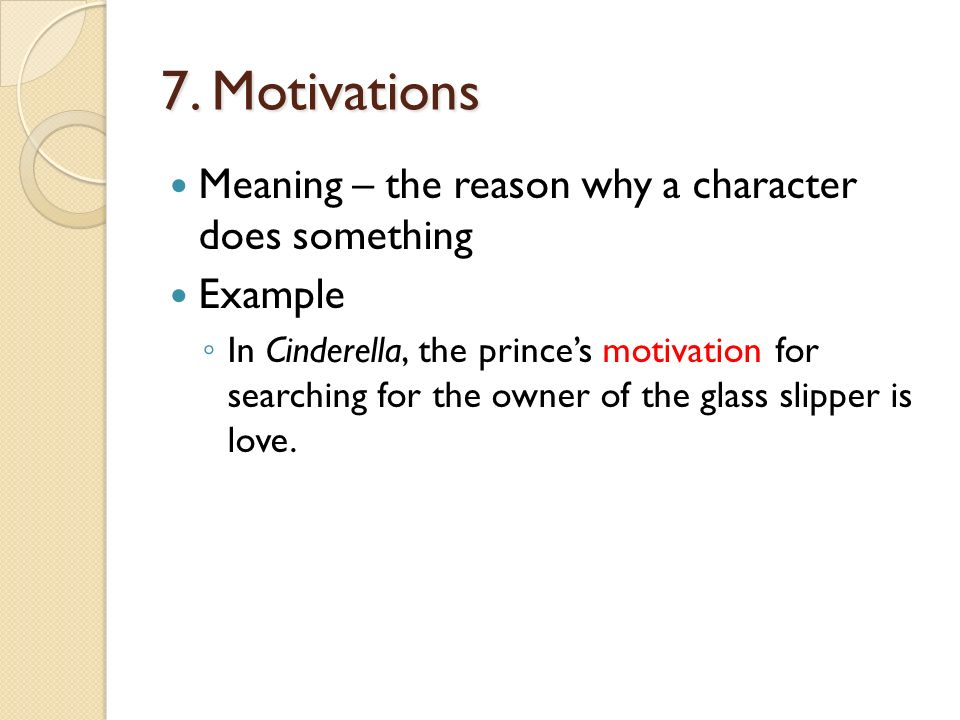 7. Motivations Meaning – the reason why a character does something