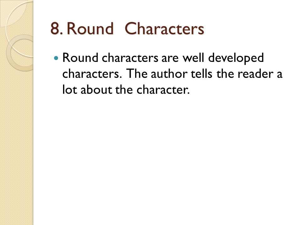 8. Round Characters Round characters are well developed characters.