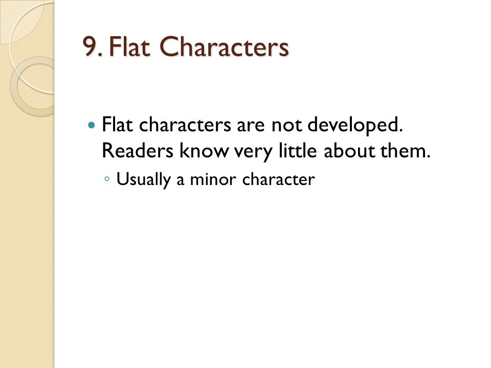 9. Flat Characters Flat characters are not developed.