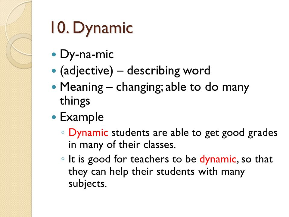10. Dynamic Dy-na-mic (adjective) – describing word