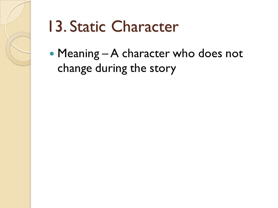 13. Static Character Meaning – A character who does not change during the story