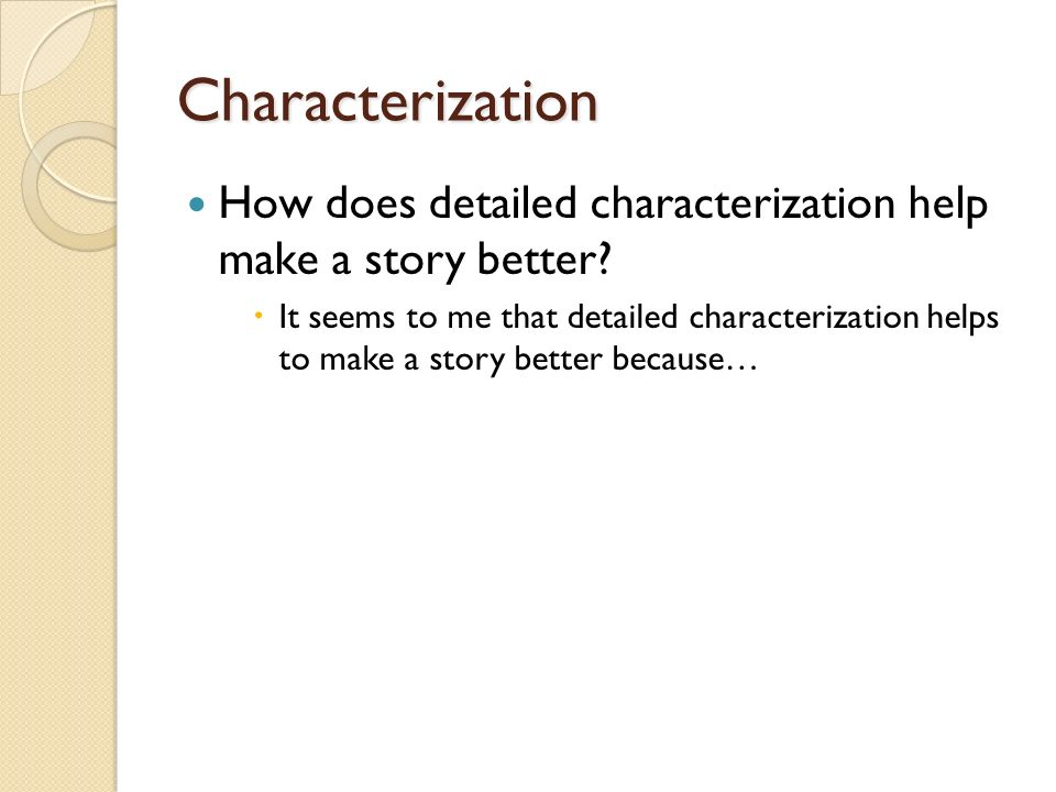 Characterization How does detailed characterization help make a story better