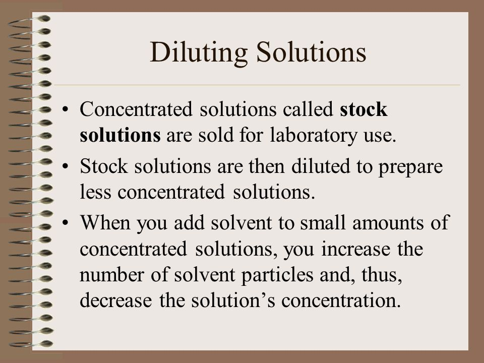 Diluting Solutions Concentrated solutions called stock solutions are sold for laboratory use.