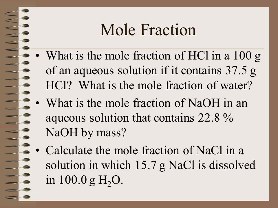 Mole Fraction What is the mole fraction of HCl in a 100 g of an aqueous solution if it contains 37.5 g HCl What is the mole fraction of water