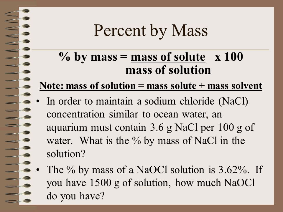 Percent by Mass % by mass = mass of solute x 100 mass of solution